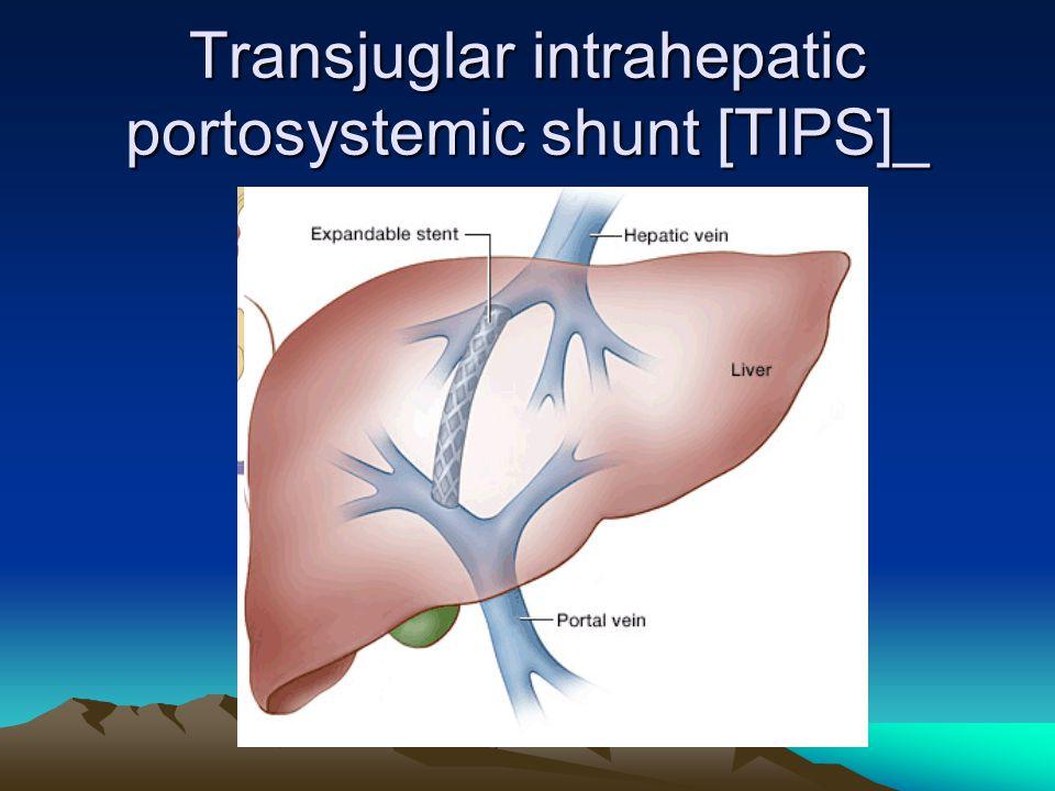 Transjuglar intrahepatic portosystemic shunt [TIPS]_
